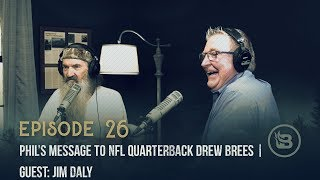 Phil's Message to NFL Quarterback Drew Brees | Guest: Jim Daly | Ep 26