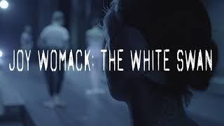 JOY WOMACK: THE WHITE SWAN - Trailer