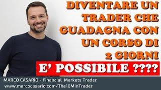 Vuoi diventare un Trader che guadagna in 2 giorni di corso? E' possibile?