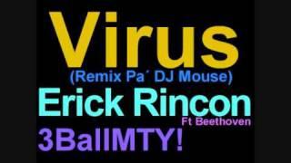 DJ Erick Rincon - Virus (Remix Pa´ DJ Mouse) - 3BALLMTY!