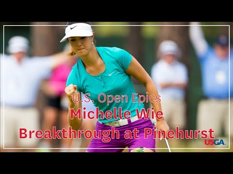 U.S. Open Epics: Michelle Wie- Breakthrough At Pinehurst
