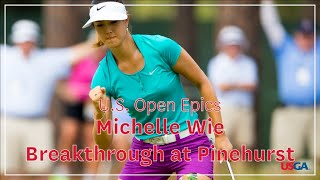 U.S. Open Epics: Michelle Wie - Breakthrough at Pinehurst