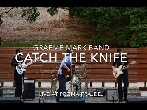 Graeme Mark Band - Catch The Knife I Live