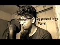 Say you won't let go - Cover by Sushant