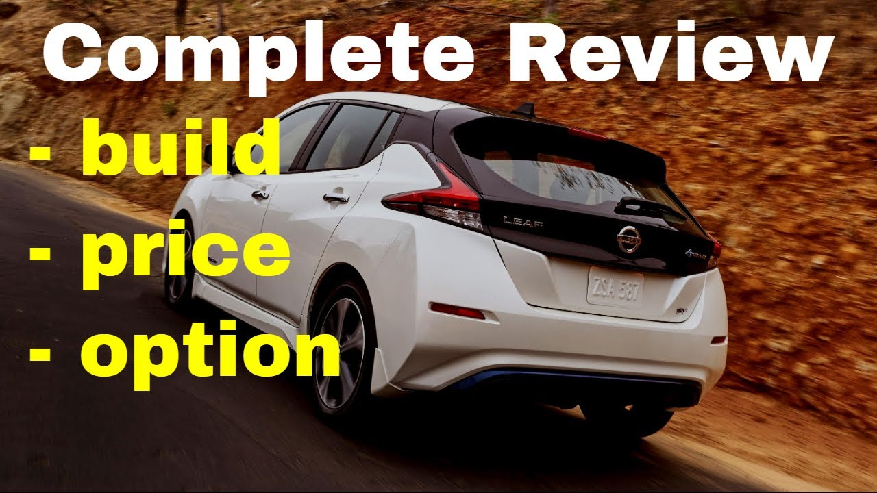 2018 Nissan Leaf Sl Build Price And Range Review Second