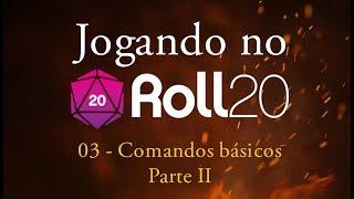 Jogando no Roll20 - Tutorial 03 - Comandos Básicos (parte 2)