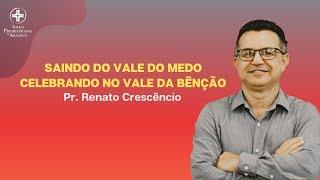 Culto de Adoração | Saindo do vale do medo, celebrando no vale da bênção | Pr. Renato Crescêncio