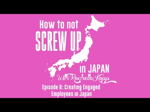 Creating Engaged Employees in Japan - How To Not Screw Up In Japan Ep 6