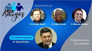 Entre Amigos com Rev. Ozny Ferreira