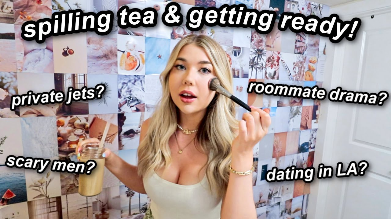 Get ready with me while I spill tea! Roomate drama? Vacations? Dating in LA?
