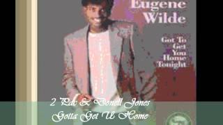 Eugene Wilde Feat. 2 Pac & Donell Jones - Gotta Get U Home 2nite
