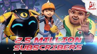 BoBoiBoy Updates : 2.5 Million SUBSCRIBERS!