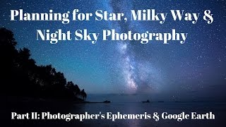 Photographer's Ephemeris & Google Earth : Part II - Planning for Milky Way & Night Sky Photography