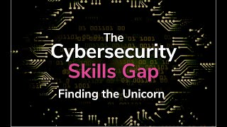 The Cybersecurity Skills Gap: Finding the Unicorn   Cybrary Limited Series