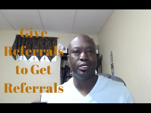 Give Referrals to Get Referrals