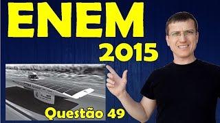ENEM 2015 - QUESTÃO 49 - PROVA AZUL - FISICA - Prof.  Marcelo Boaro