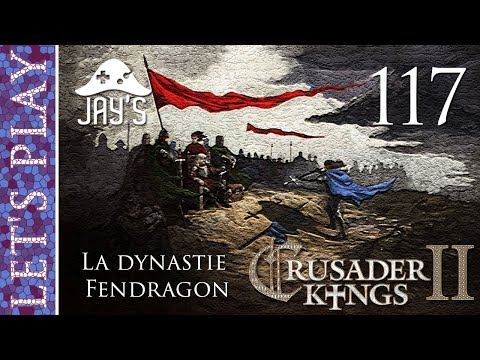 [FR] Crusader Kings 2 - La dynastie Fendragon - Épisode 117