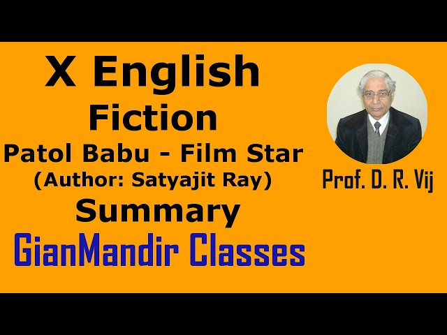 X English - Fiction - Patol Babu - Film Star (Author: Satyajit Ray) Summary by Puja Ma'am