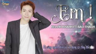 Em - Kelvin Khnh ft Bo Thch Audio Star Official