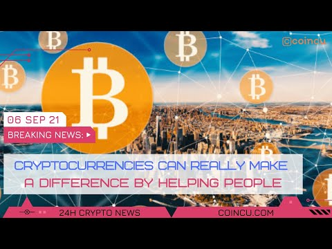 Cryptocurrencies can really make a difference by helping people | News on 06 Sep 2021 | Crypto News
