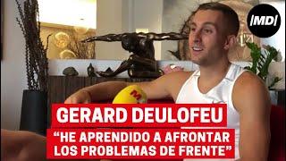 "Gerard Deulofeu: ""He aprendido a afrontar los problemas de frente"""
