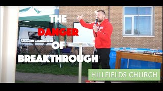 The Danger After Breakthrough | Hillfields Church | Pastor Rich Rycroft