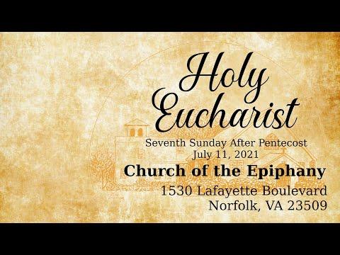 Holy Eucharist, Seventh Sunday After Pentecost - July 11, 2021