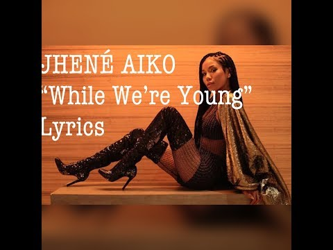 Jhené Aiko While We're Young Lyrics