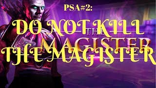 PSA#2-DO NOT KILL THE MAGISTER- You will loose all your money!!!