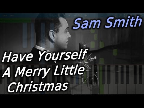 Sam Smith Have Yourself A Merry Little Christmas.Sam Smith Have Yourself A Merry Little Christmas Piano Tutorial Synthesia