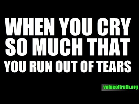 When You Cry So Much That You Run Out Of Tears