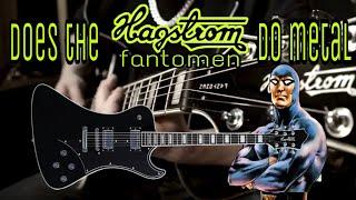 Does the Hagstrom Fantomen do metal ?