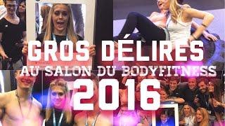 GROS DÉLIRES AU SALON DU BODYFITNESS 2016 - VLOG