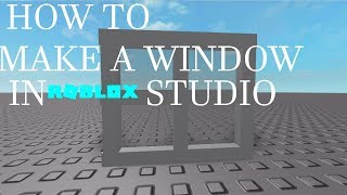 How To Make a Window in ROBLOX Studio!