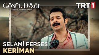 Selami Ferses - Keriman - Gönül Dağı 22. Bölüm
