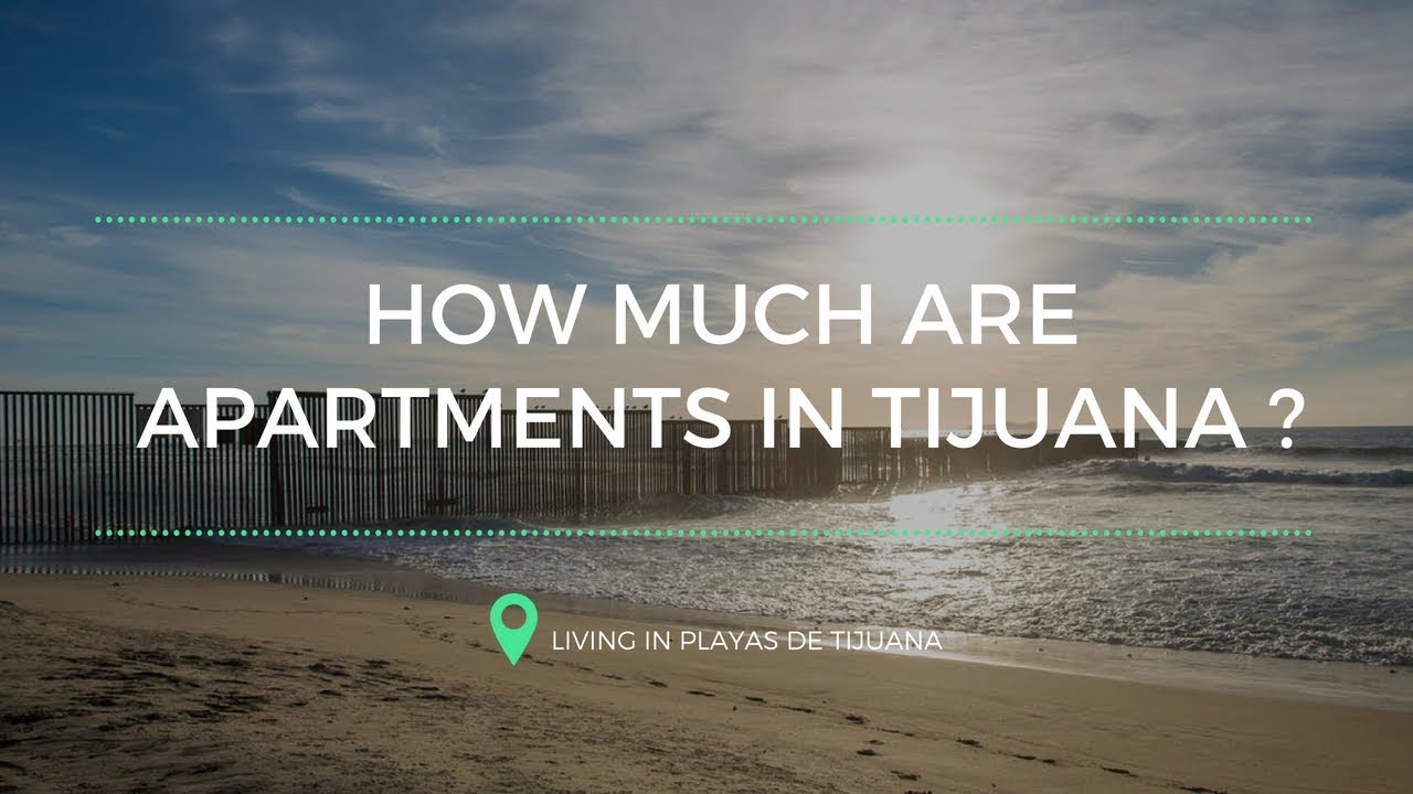 How Much Are Apartments In Tijuana You Can Afford It Youtube
