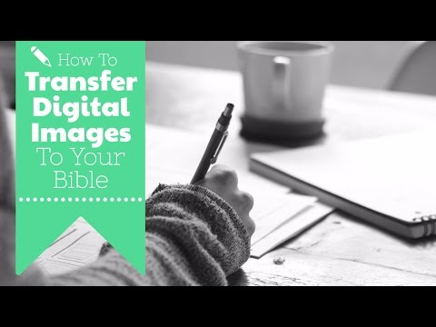 How to Transfer Digital Images to Your Bible - Easy Tips for Bible Journaling