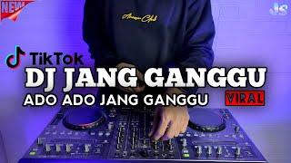 DJ ADO ADO JANGAN GANGGU REMIX VIRAL TIKTOK TERBARU 2021 | DJ JANG GANGGU
