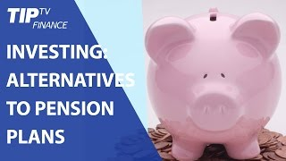 Investing: Alternatives to pension plans