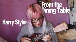 From The Dining Table - Harry Styles (Ukulele Cover)