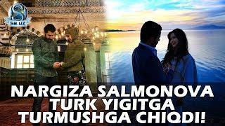 Nargiza Salmonova turk yigitga turmushga chiqdi!