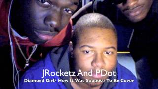 JRocketz And PDot- Diamond Girl/ How It Was Suppose To Be Acapella Cover