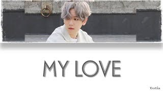 Baekhyun(백현) - My Love(너를 사랑하고 있어)[HAN/ROM/ENG COLOR CODED LYRICS]