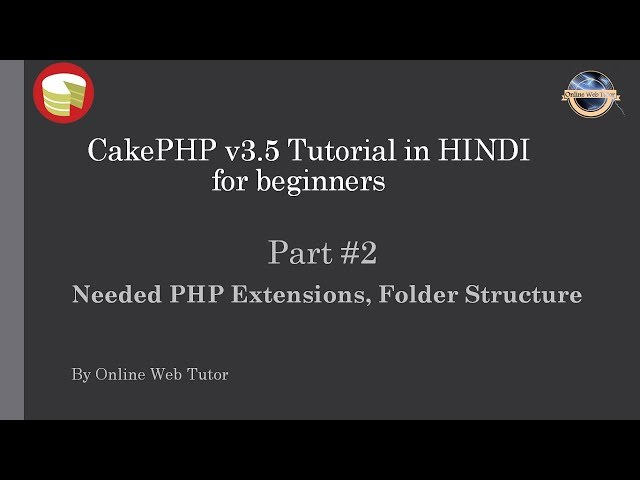 Learn CakePHP v3.5 Tutorial in HINDI for beginners (Part 2) Needed PHP Extensions, Folder Structure