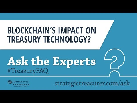 Blockchain's Impact on Treasury Technology? :: Treasury FAQ