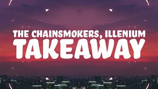 The Chainsmokers, ILLENIUM - Takeaway (Lyrics) ft. Lennon Stella