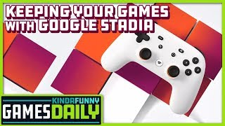 How Stadia Pro Lets Subscribers Keep Games - Kinda Funny Games Daily 07.19.19