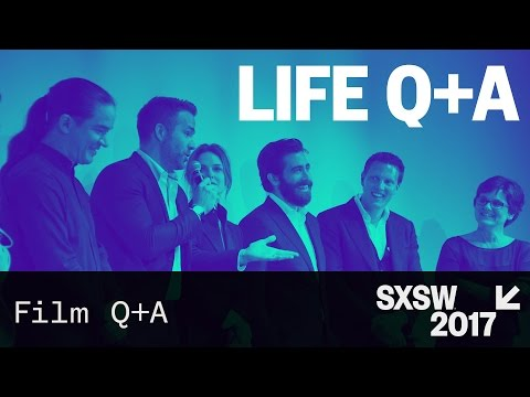 Life Q+A with Jake Gyllenhaal and Ryan Reynolds — SXSW 2017