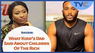 What Kidd Waya's Dad Said About Children Of The Rich & Poor And Being Successful