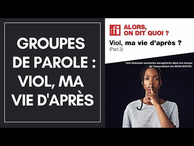 Vivre après un viol \: Atelier écriture & Groupe de parole / RFI (partie 2/2)